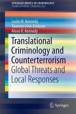 Translational Criminology and Counterterrorism : Global Threats and Local Responses - Leslie W. Kennedy