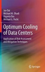 Optimum Cooling of Data Centers : Application of Risk Assessment and Mitigation Techniques - Jun Dai
