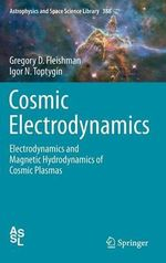 Cosmic Electrodynamics : Electrodynamics and Magnetic Hydrodynamics of Cosmic Plasmas - Gregory D. Fleishman