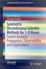 Symmetric Discontinuous Galerkin Methods for 1-D Waves : Fourier Analysis, Propagation, Observability and Applications - Aurora Marica