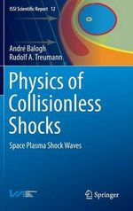Physics of Collisionless Shocks : Space Plasma Shock Waves - Andre Balogh