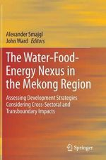The Water-food-energy Nexus in the Mekong Region : Assessing Development Strategies Considering Cross-sectoral and Transboundary Impacts - Alexander Smajgl