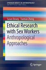 Ethical Research with Sex Workers : Anthropological Approaches - Susan Dewey