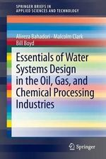 Essentials of Water Systems Design in the Oil, Gas, and Chemical Processing Industries - Alireza Bahadori