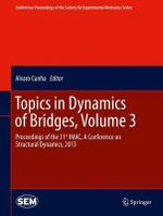 Topics in Dynamics of Bridges: Volume 3 : Proceedings of the 31st IMAC, A Conference on Structural Dynamics, 2013