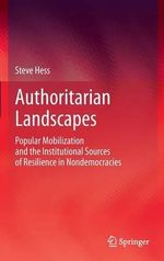 Authoritarian Landscapes : Popular Mobilization and the Institutional Sources of Resilience in Nondemocracies - Steve Hess