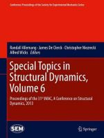 Special Topics in Structural Dynamics: v. 6 : Proceedings of the 31st IMAC, a Conference on Structural Dynamics, 2013