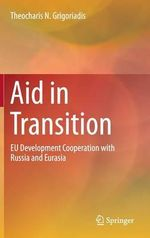 Aid in Transition : EU Development Cooperation with Russia and Eurasia - Theocharis N. Grigoriadis