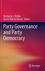 Party Governance and Party Democracy : Popular Mobilization and the Institutional Sources...