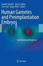 Human Gametes and Preimplantation Embryos : Assessment and Diagnosis
