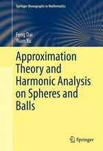 Approximation Theory and Harmonic Analysis on Spheres and Balls : v. 1 - Feng Dai