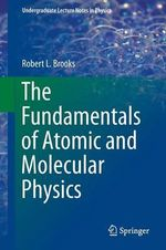 The Fundamentals of Atomic and Molecular Physics : Atoms, Cavities, and Photons - Robert L. Brooks