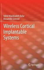 Wireless Cortical Implantable Systems - Vahid Majidzadeh Bafar