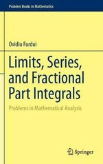 Limits, Series, and Fractional Part Integrals : Problems in Mathematical Analysis - Ovidiu Furdui