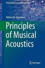Principles of Musical Acoustics : Practical Techniques - William M Hartmann