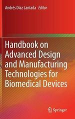 Handbook on Advanced Design and Manufacturing Technologies for Biomedical Devices : Fundamentals, Design and Drug Delivery