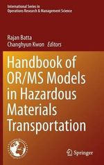 Handbook of OR/MS Models in Hazardous Materials Transportation : What Can be Learned from the Best Practices in Ret...