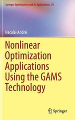 Nonlinear Optimization Applications Using the GAMS Technology - Neculai Andrei