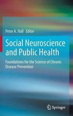 Social Neuroscience and Public Health : Foundations for the Science of Chronic Disease Prevention