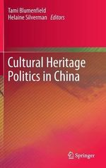 Cultural Heritage Politics in China : Transcultural Entanglements Between Local Social P...