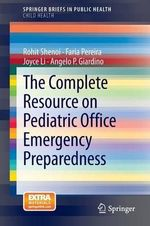 The Complete Resource on Pediatric Office Emergency Preparedness - Rohit Shenoi