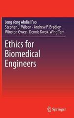 Ethics for Biomedical Engineers : The Australians in New Guinea in World War II - Jong Yong Abdiel Foo