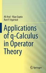 Applications of Q-calculus in Operator Theory : Theories and Applications (BIC-TA), 2013 - Ali Aral