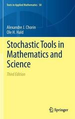 Stochastic Tools in Mathematics and Science : Measures, Integrals and Applications - Alexandre J. Chorin