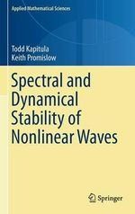 Spectral and Dynamical Stability of Nonlinear Waves : a Nonlinear Physics Approach - Todd Kapitula