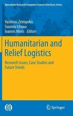 Humanitarian and Relief Logistics : Research Issues, Case Studies and Future Trends