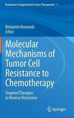 Molecular Mechanisms of Tumor Cell Resistance to Chemotherapy : Targeted Therapies to Reverse Resistance