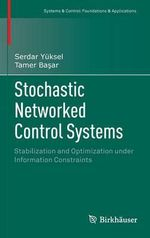 Stochastic Networked Control Systems : Stabilization and Optimization Under Information Constraints - Serdar Yuksel