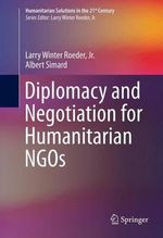 Diplomacy and Negotiation for Humanitarian NGOs - Larry Winter Roeder, Jr.