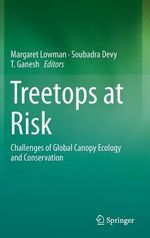 Treetops at Risk : Challenges of Global Canopy Ecology and Conservation