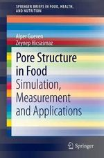 Pore Structure in Food : Simulation, Measurement and Application - Alper Gueven