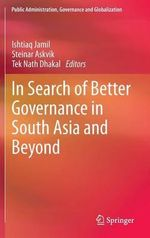 In Search of Better Governance in South Asia and Beyond : Essays on Insurgency, Development and the Culture ...