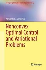 Nonconvex Optimal Control and Variational Problems : Approximations, Numerical Analysis and Application... - Alexander J. Zaslavski