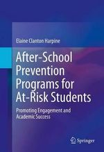 After-School Prevention Programs for At-Risk Students : Promoting Engagement and Academic Success - Elaine Clanton Harpine