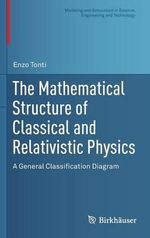 The Mathematical Structure of Classical and Relativistic Physics : A General Classification Diagram - Enzo Tonti
