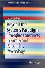 Beyond a Systems Paradigm : Emerging Constructs in Family and Personality Psychology - Luciano L'Abate