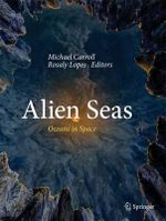 Alien Seas : Oceans in Space - Michael Carroll