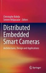 Distributed Embedded Smart Cameras : Architectures, Design and Applications