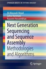 Next Generation Sequencing and Sequencing Assembly : Methodologies and Algorithms - Ali Massoudi-Nejad