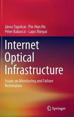 Internet Optical Infrastructure : Issues on Monitoring and Failure Restoration - Peter Babarczi