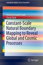 Constant-Scale Natural Boundary Mapping to Reveal Global and Cosmic Processes : A New Paradigm for Providing Insights Into Physical Processes - Pamela Elizabeth Clark