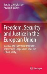 Freedom, Security and Justice in the European Union : Internal and External Dimensions of Increased Cooperation After the Lisbon Treaty