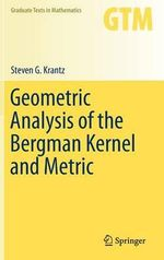 Geometric Analysis of the Bergman Kernel and Metric : An Intelligent Agents' Perspective - Steven G. Krantz