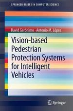 Vision-Based Pedestrian Protection Systems for Intelligent Vehicles : Springerbriefs in Computer Science - David Geronimo