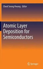 Atomic Layer Deposition for Semiconductors : 4th International Conference, Voteid 2013, Guildfo...