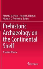 Prehistoric Archaeology on the Continental Shelf : A Global Review